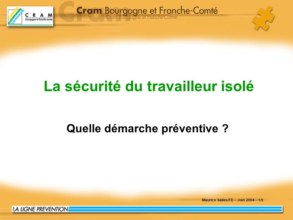 25/03/03 1/5 La sécurité du travailleur isolé Maurice Salles/FD – Juin 2004 – 1/5 Quelle démarche préventive ?