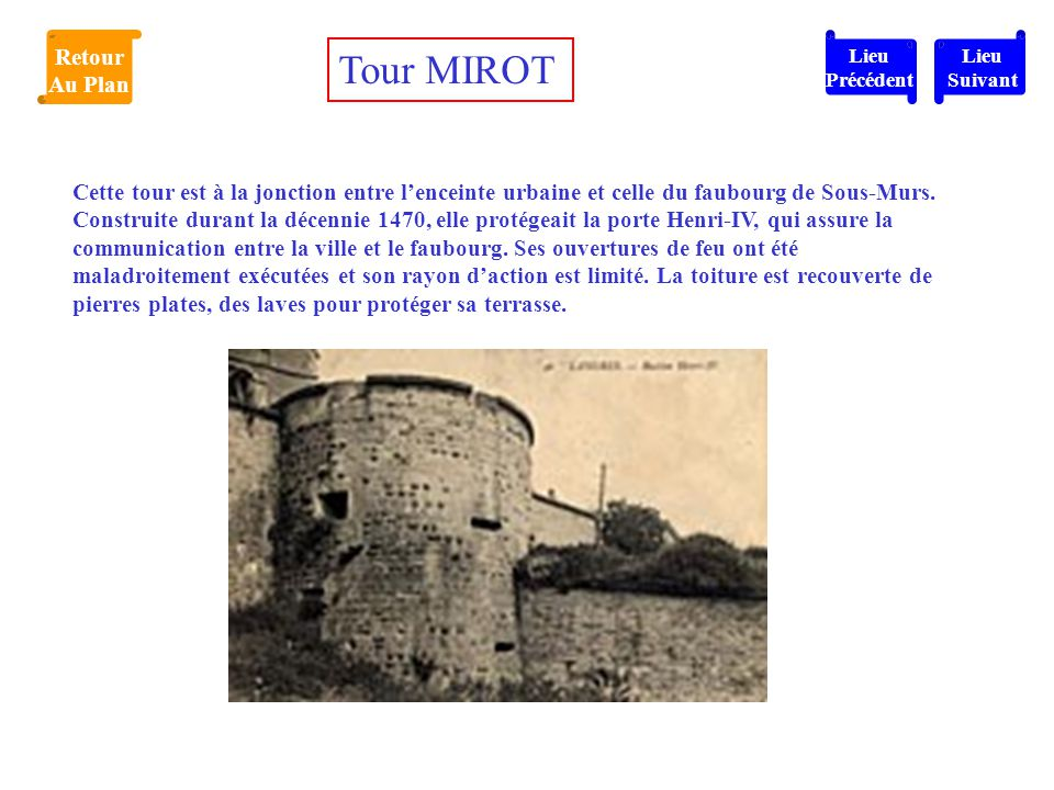 Cette tour est à la jonction entre l'enceinte urbaine et celle du faubourg de Sous-Murs. Construite durant la décennie 1470, elle protégeait la porte