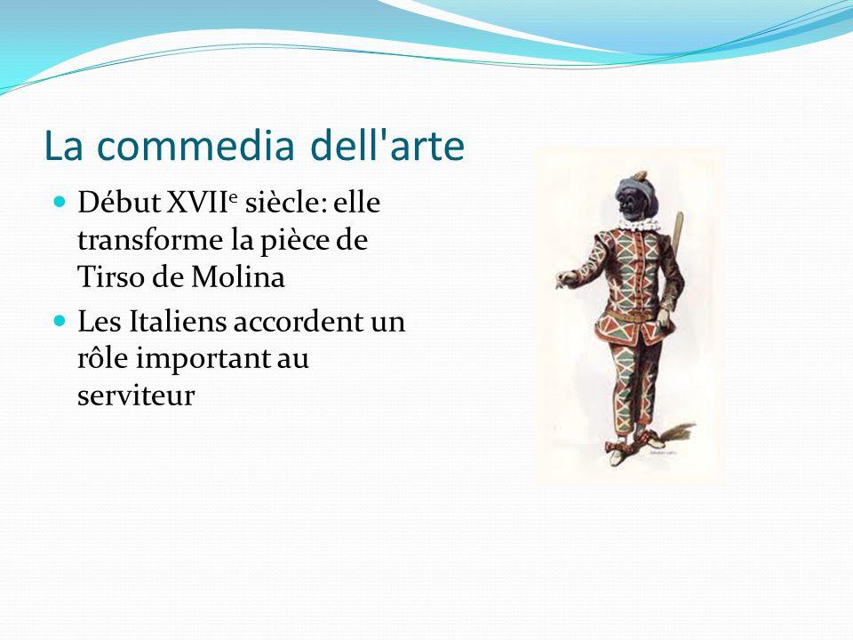 La commedia dell arte Début XVII e siècle: elle transforme la pièce de Tirso de Molina Les Italiens accordent un rôle important au serviteur