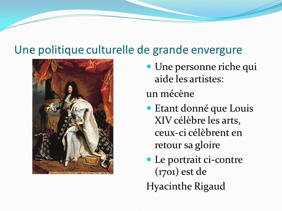 Une politique culturelle de grande envergure Une personne riche qui aide les artistes: un mécène Etant donné que Louis XIV célèbre les arts, ceux-ci c