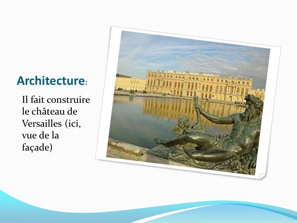 Architecture : Il fait construire le château de Versailles (ici, vue de la façade)