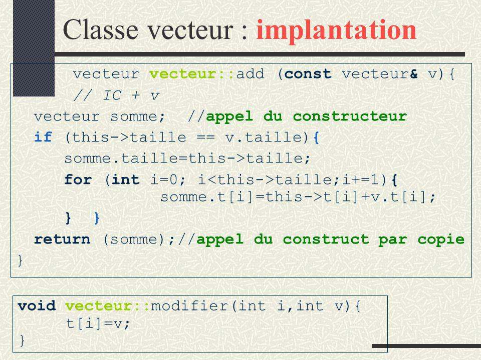 Classe vecteur : implantation void vecteur::afficher(void){ for (int i=0; i<taille;i+=1) { int no=i+1; cout << \n << no << : ; cout << t[i]; } }