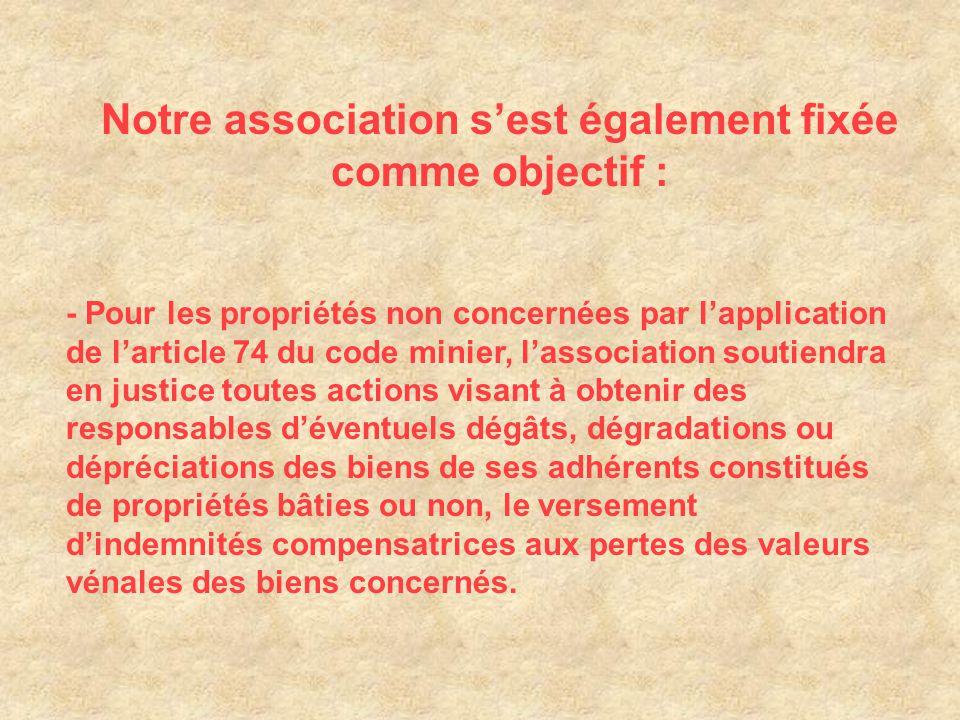 - Pour les propriétés non concernées par l'application de l'article 74 du code minier, l'association soutiendra en justice toutes actions visant à obt