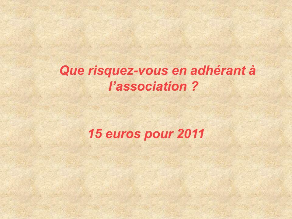 Que risquez-vous en adhérant à l'association 15 euros pour 2011