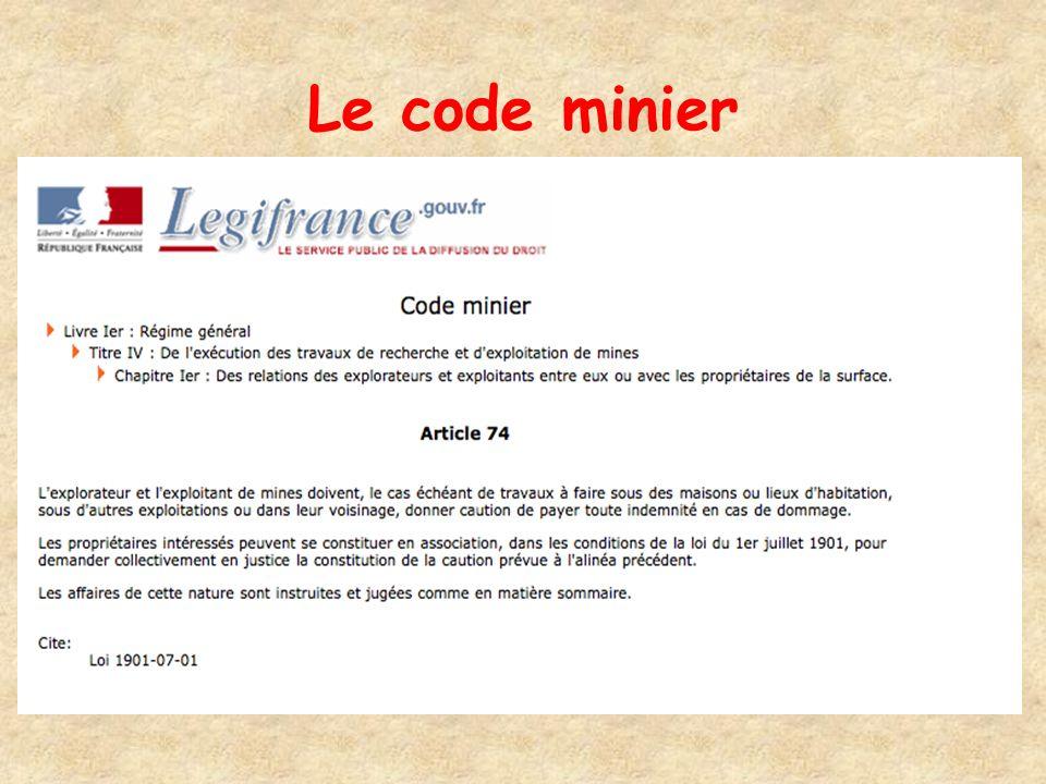Le code minier Les articles de 69 à 76 fixent les règles applicables entre les propriétaires du sol et l'exploitant du sous sol.