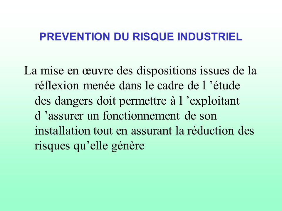 PREVENTION DU RISQUE INDUSTRIEL La mise en œuvre des dispositions issues de la réflexion menée dans le cadre de l 'étude des dangers doit permettre à