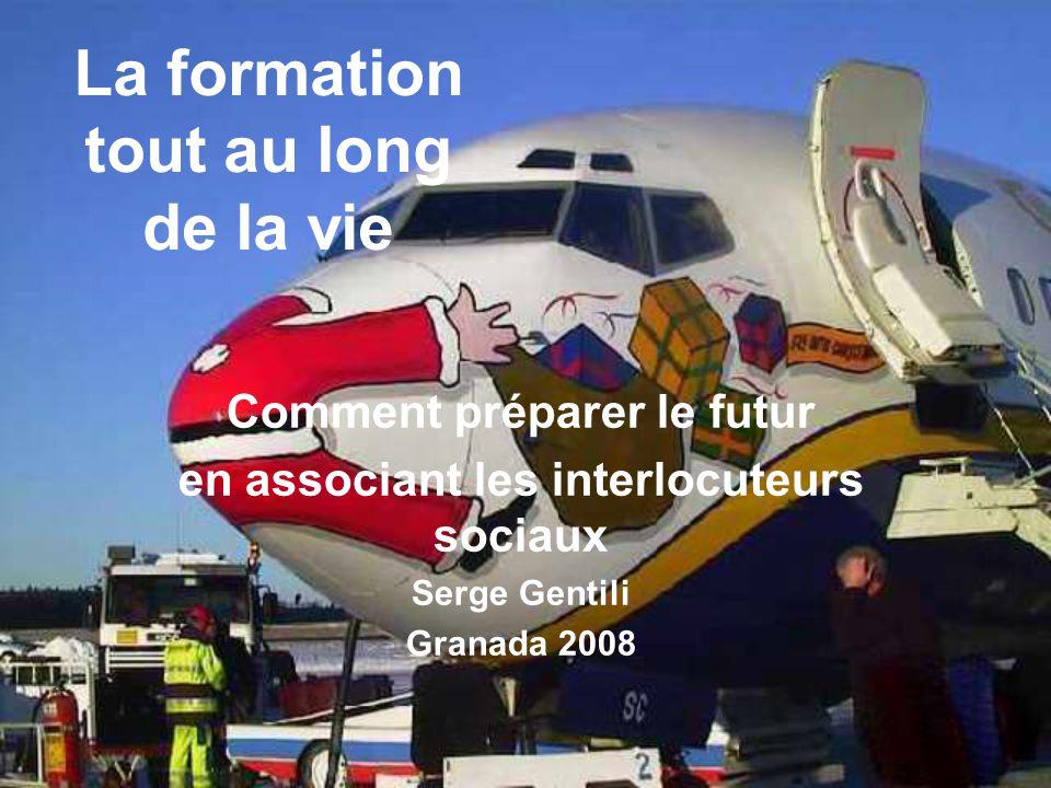 La formation tout au long de la vie Comment préparer le futur en associant les interlocuteurs sociaux Serge Gentili Granada 2008