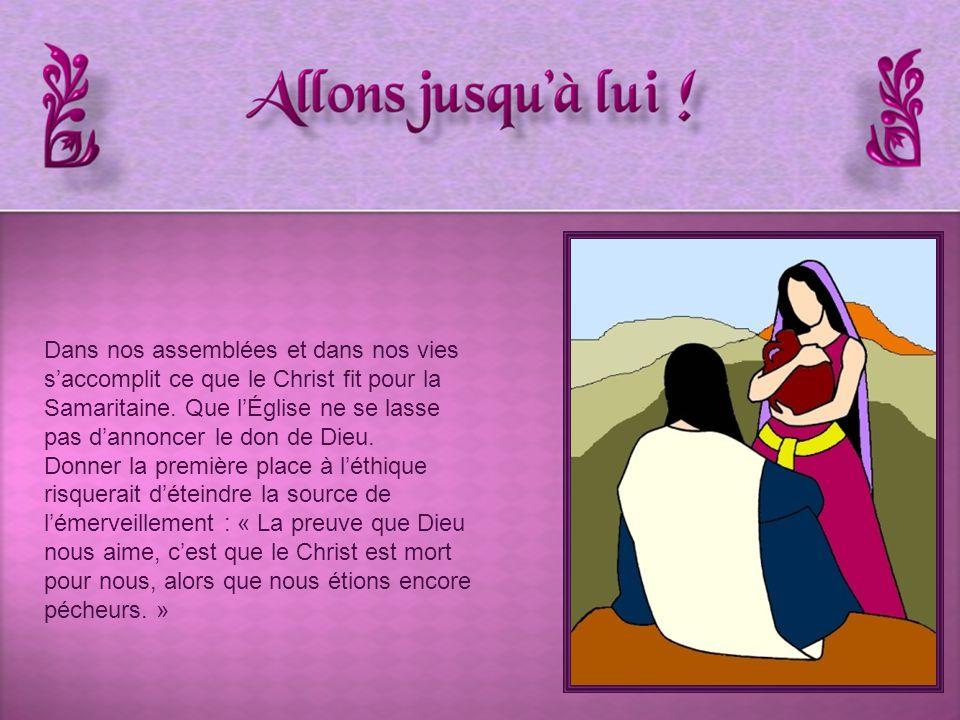 Dans nos assemblées et dans nos vies s'accomplit ce que le Christ fit pour la Samaritaine.