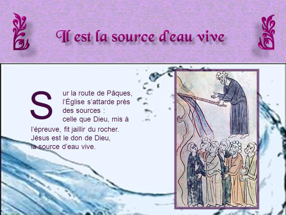 S l'épreuve, fit jaillir du rocher.Jésus est le don de Dieu, la source d'eau vive.