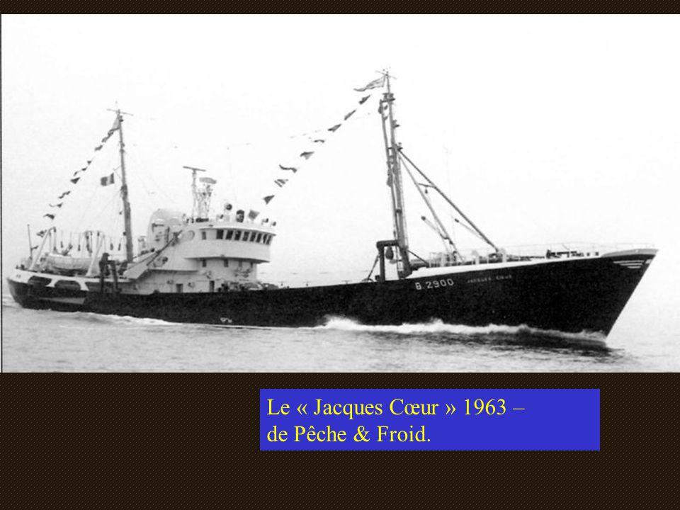 Le chalutier B2900 Le « Jacques Coeur, Armement Delpierre ou Pêche & Froid ? mis en service en 1962