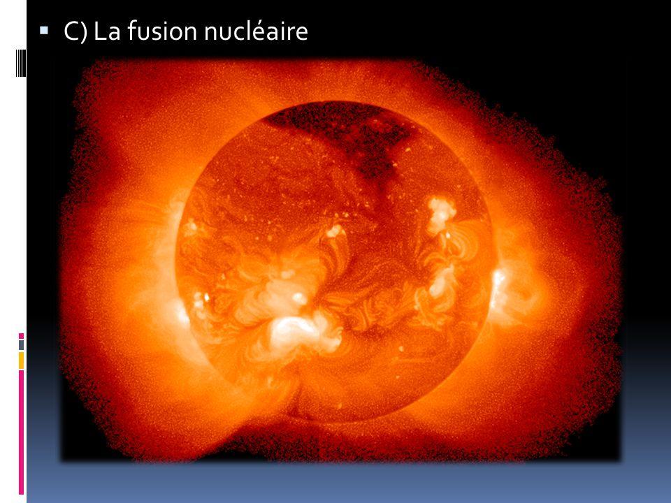  C) La fusion nucléaire
