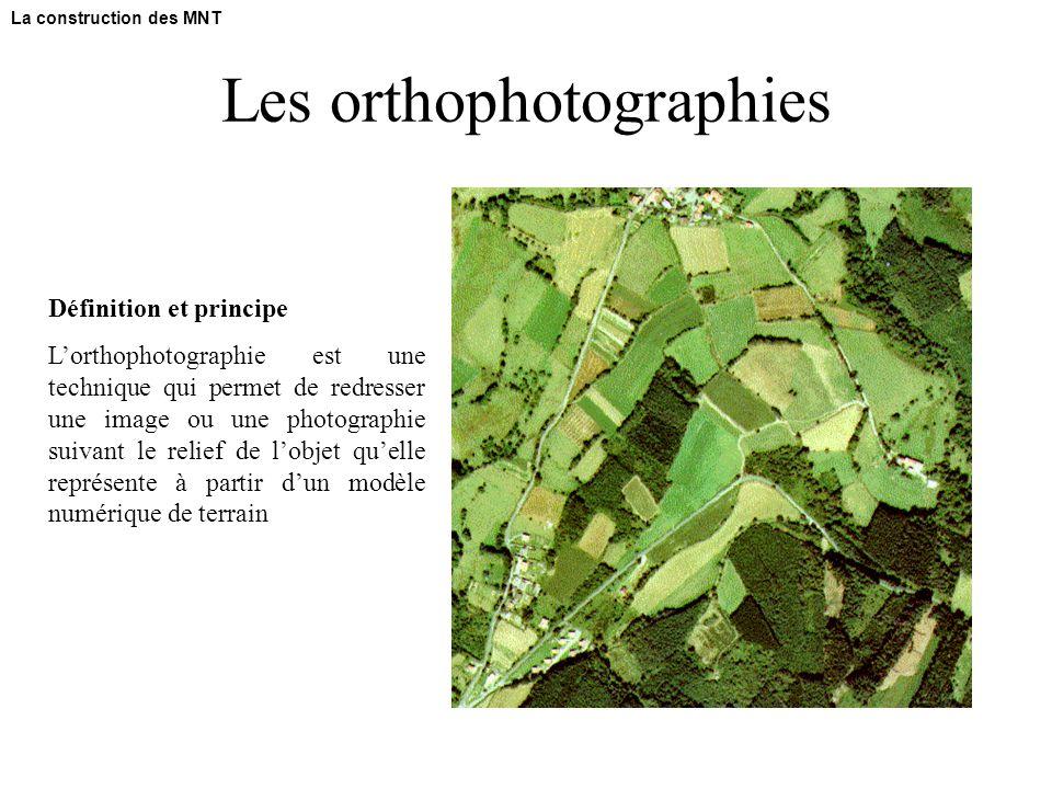 Les orthophotographies Définition et principe L'orthophotographie est une technique qui permet de redresser une image ou une photographie suivant le relief de l'objet qu'elle représente à partir d'un modèle numérique de terrain La construction des MNT