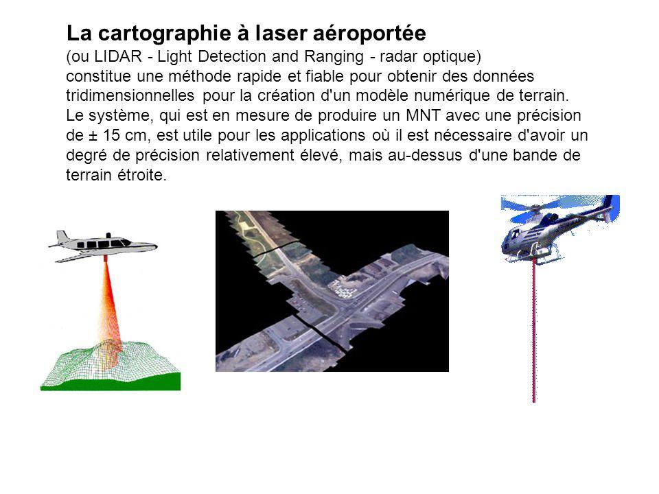 La cartographie à laser aéroportée (ou LIDAR - Light Detection and Ranging - radar optique) constitue une méthode rapide et fiable pour obtenir des données tridimensionnelles pour la création d un modèle numérique de terrain.