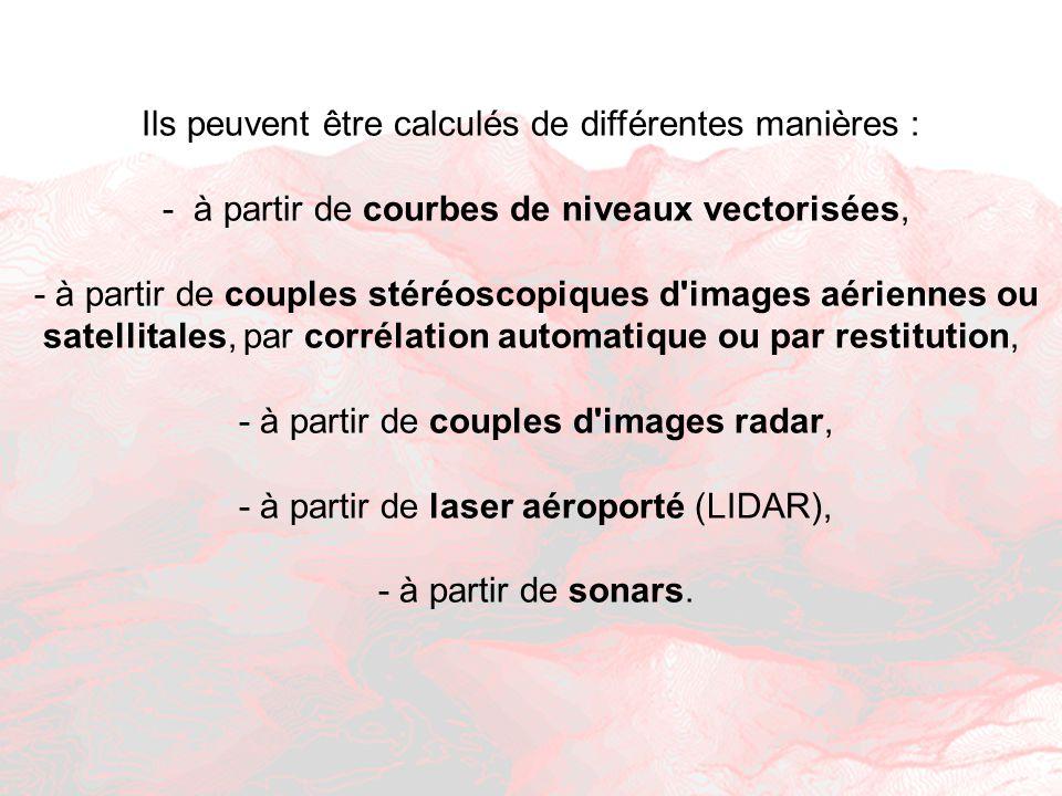 Ils peuvent être calculés de différentes manières : - à partir de courbes de niveaux vectorisées, - à partir de couples stéréoscopiques d images aériennes ou satellitales, par corrélation automatique ou par restitution, - à partir de couples d images radar, - à partir de laser aéroporté (LIDAR), - à partir de sonars.