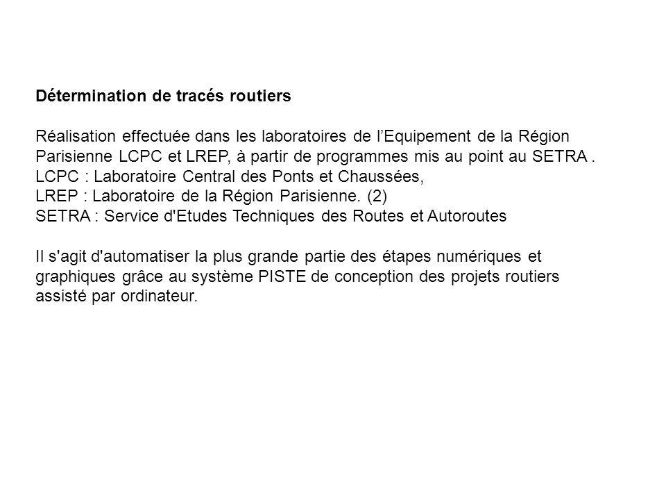 Détermination de tracés routiers Réalisation effectuée dans les laboratoires de l'Equipement de la Région Parisienne LCPC et LREP, à partir de program