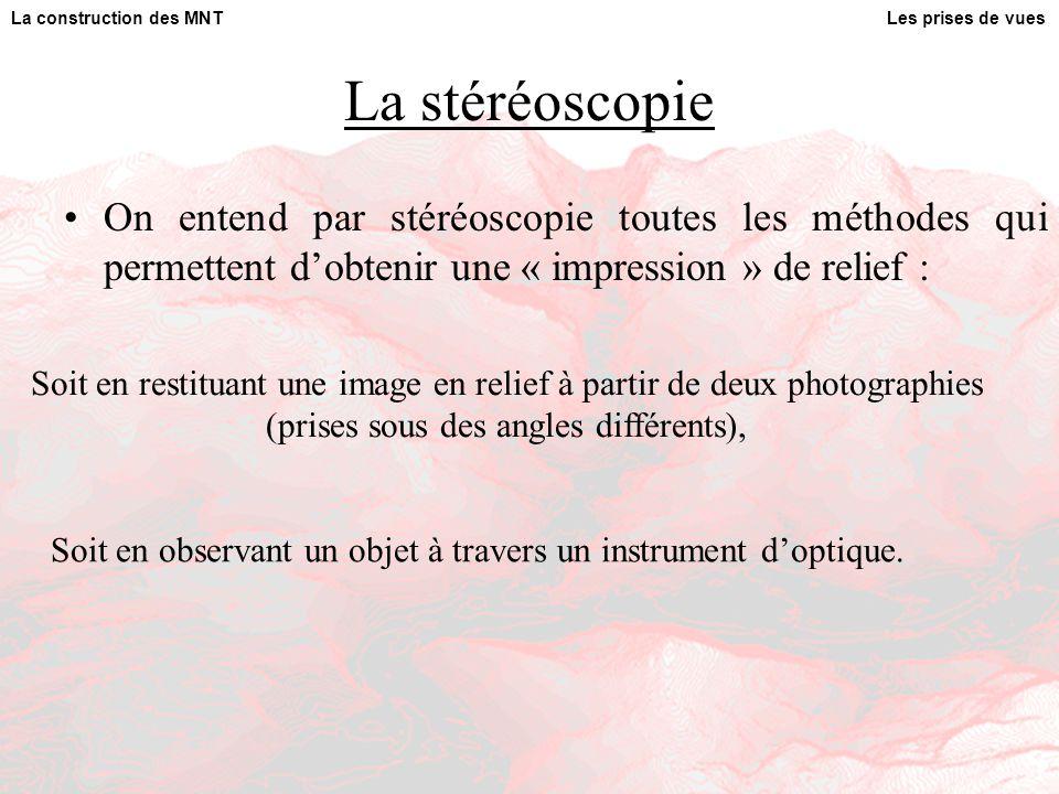 La stéréoscopie On entend par stéréoscopie toutes les méthodes qui permettent d'obtenir une « impression » de relief : Les prises de vuesLa construction des MNT Soit en observant un objet à travers un instrument d'optique.