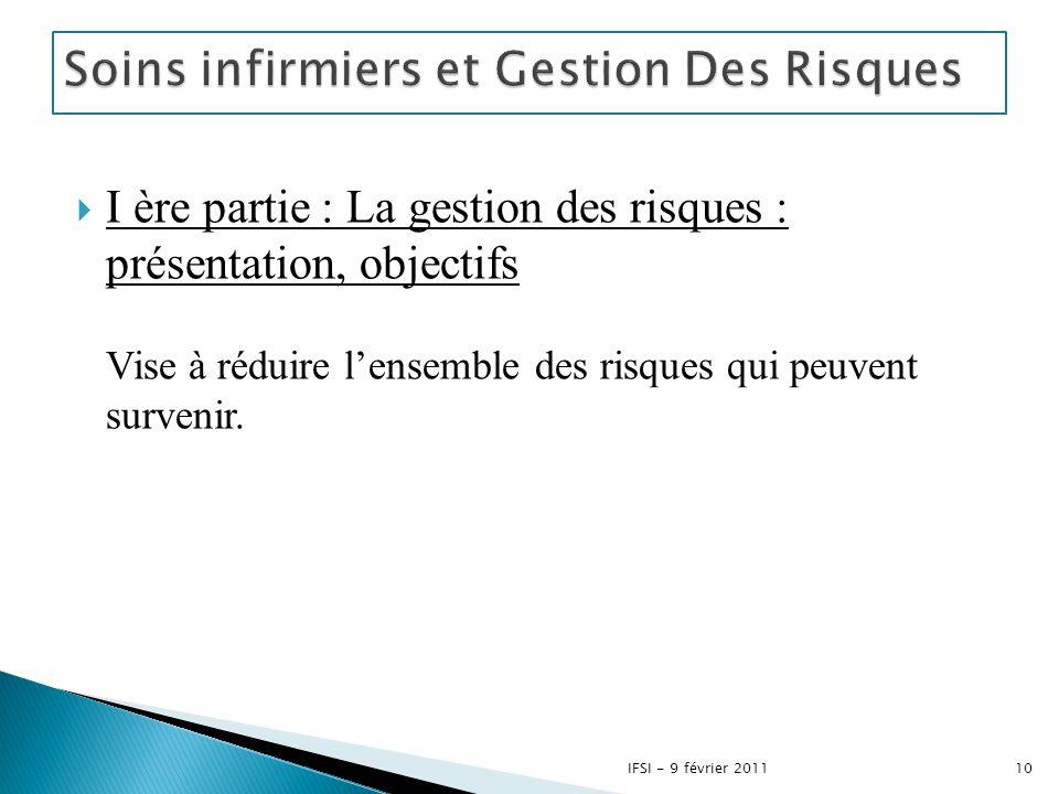  I ère partie : La gestion des risques : présentation, objectifs Vise à réduire l'ensemble des risques qui peuvent survenir. 10IFSI - 9 février 2011