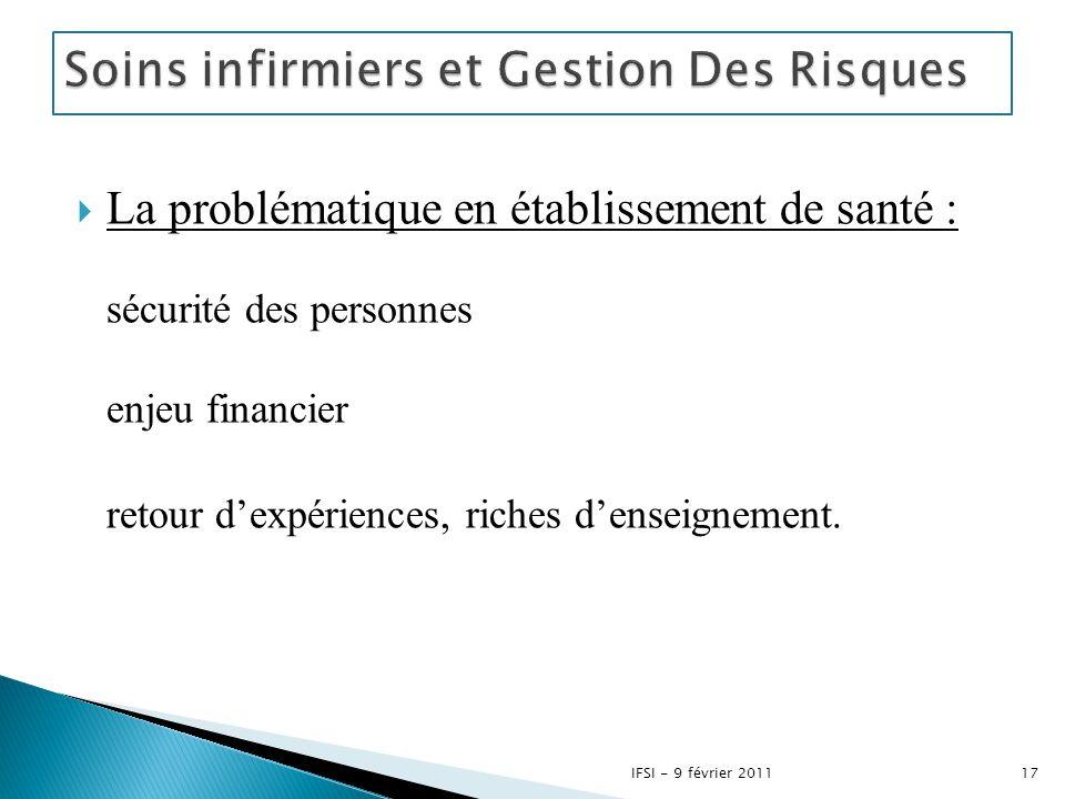  La problématique en établissement de santé : sécurité des personnes enjeu financier retour d'expériences, riches d'enseignement. 17IFSI - 9 février