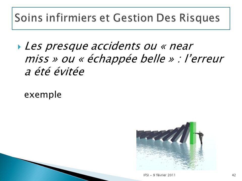  Les presque accidents ou « near miss » ou « échappée belle » : l'erreur a été évitée exemple 42IFSI - 9 février 2011