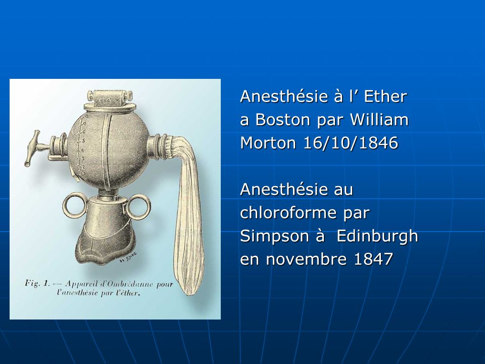 Anesthésie à l' Ether a Boston par William Morton 16/10/1846 Anesthésie au chloroforme par Simpson à Edinburgh en novembre 1847