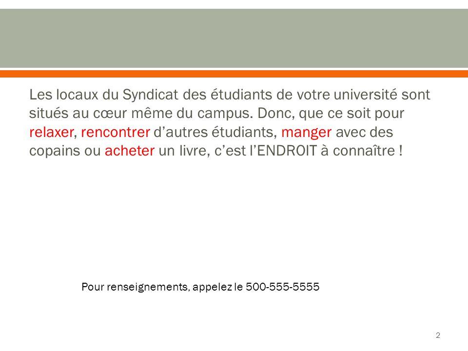 Les locaux du Syndicat des étudiants de votre université sont situés au cœur même du campus. Donc, que ce soit pour relaxer, rencontrer d'autres étudi