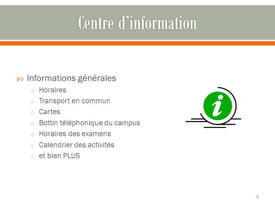  Informations générales o Horaires o Transport en commun o Cartes o Bottin téléphonique du campus o Horaires des examens o Calendrier des activités o et bien PLUS 3