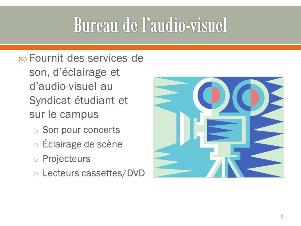  Fournit des services de son, d'éclairage et d'audio-visuel au Syndicat étudiant et sur le campus o Son pour concerts o Éclairage de scène o Projecteurs o Lecteurs cassettes/DVD 5