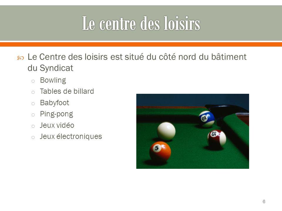  Le Centre des loisirs est situé du côté nord du bâtiment du Syndicat o Bowling o Tables de billard o Babyfoot o Ping-pong o Jeux vidéo o Jeux électroniques 6