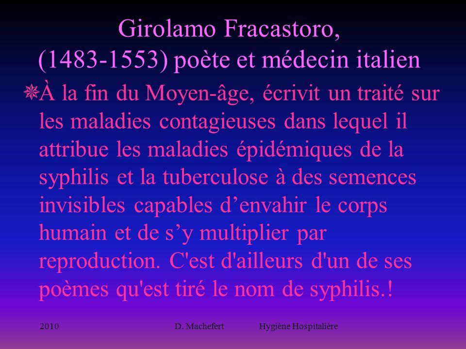 2010D. Machefert Hygiène Hospitalière Girolamo Fracastoro, (1483-1553) poète et médecin italien  À la fin du Moyen-âge, écrivit un traité sur les mal