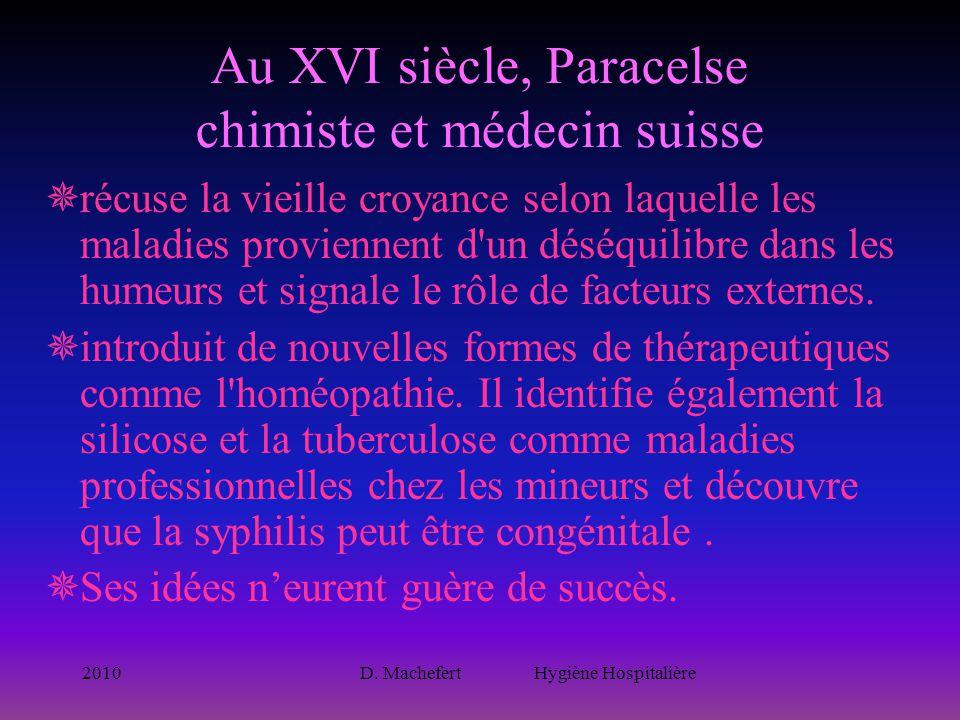 2010D. Machefert Hygiène Hospitalière Au XVI siècle, Paracelse chimiste et médecin suisse  récuse la vieille croyance selon laquelle les maladies pro