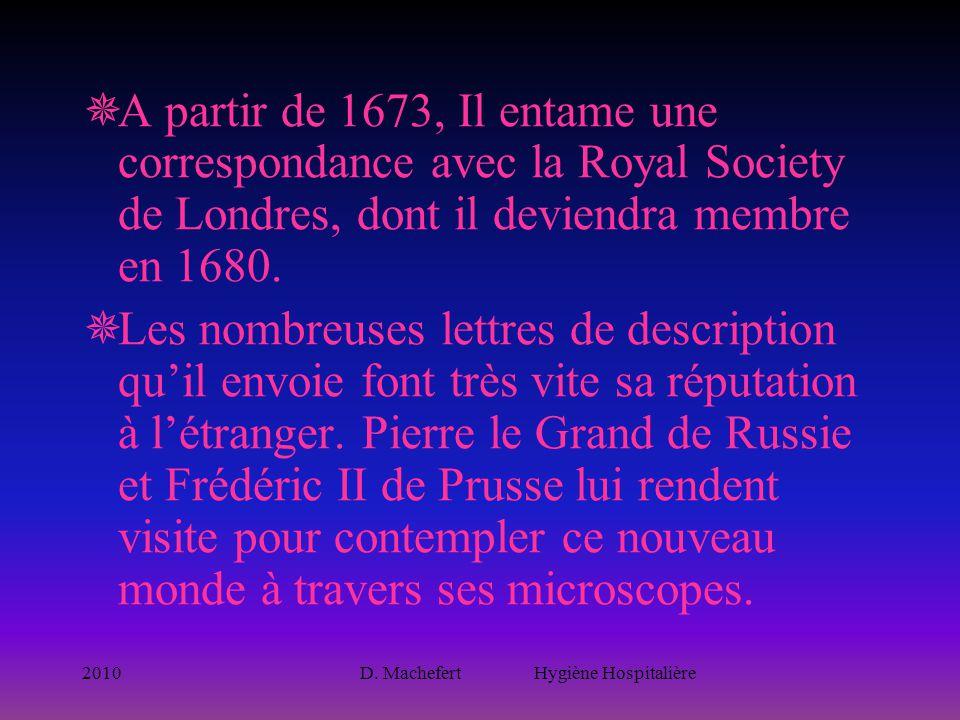 2010D. Machefert Hygiène Hospitalière  A partir de 1673, Il entame une correspondance avec la Royal Society de Londres, dont il deviendra membre en 1