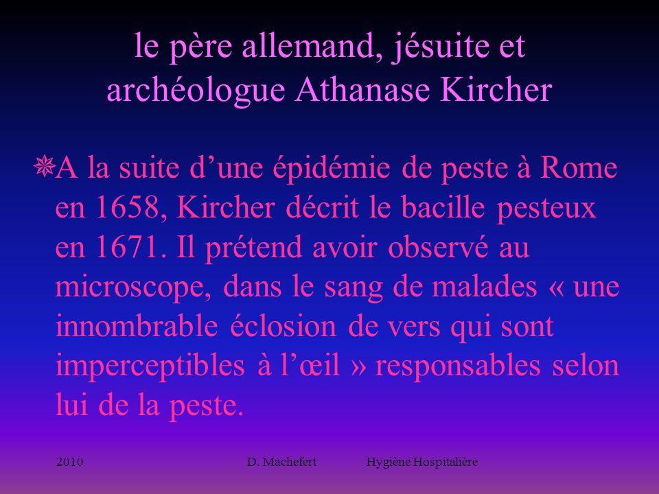 2010D. Machefert Hygiène Hospitalière le père allemand, jésuite et archéologue Athanase Kircher  A la suite d'une épidémie de peste à Rome en 1658, K