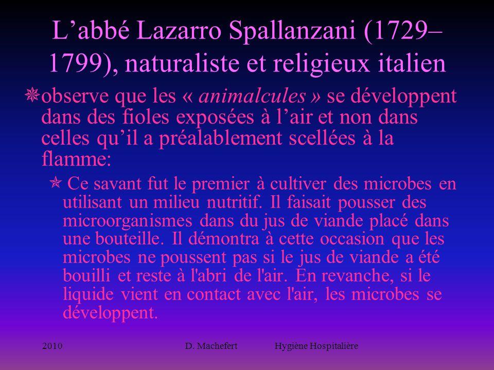 2010D. Machefert Hygiène Hospitalière L'abbé Lazarro Spallanzani (1729– 1799), naturaliste et religieux italien  observe que les « animalcules » se d