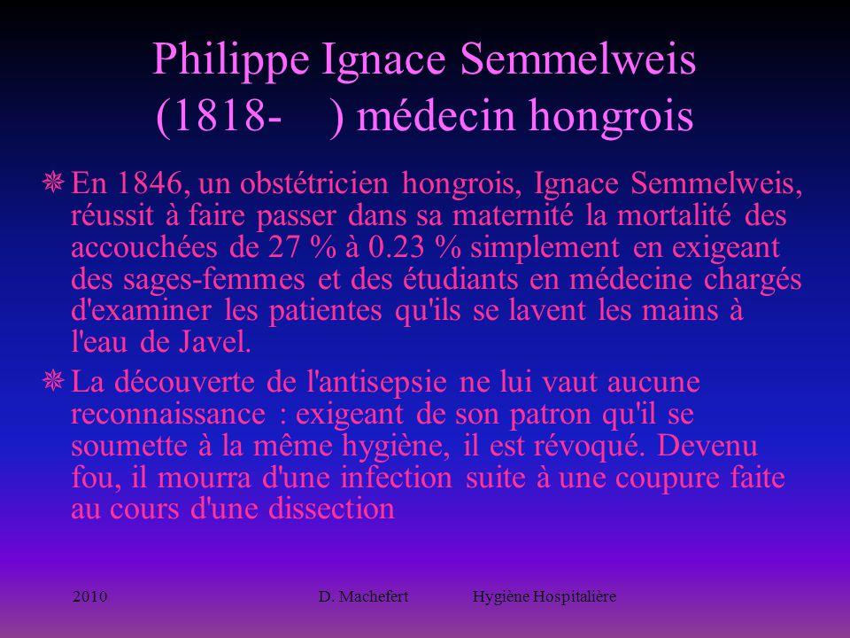 2010D. Machefert Hygiène Hospitalière Philippe Ignace Semmelweis (1818- ) médecin hongrois  En 1846, un obstétricien hongrois, Ignace Semmelweis, réu