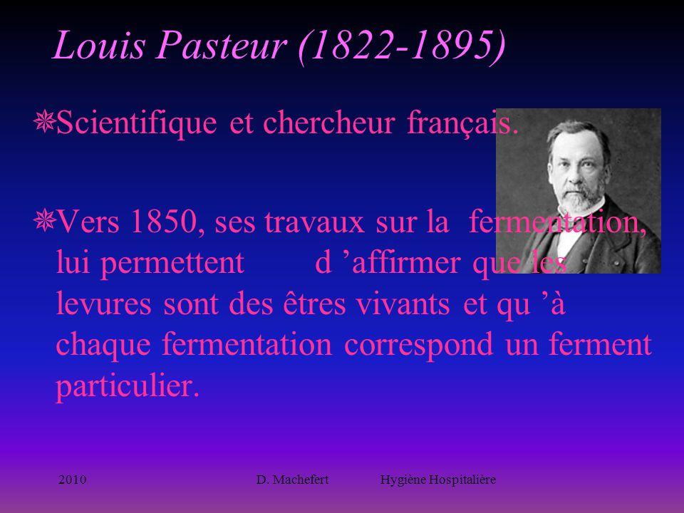 2010D. Machefert Hygiène Hospitalière Louis Pasteur (1822-1895)  Scientifique et chercheur français.  Vers 1850, ses travaux sur la fermentation, lu