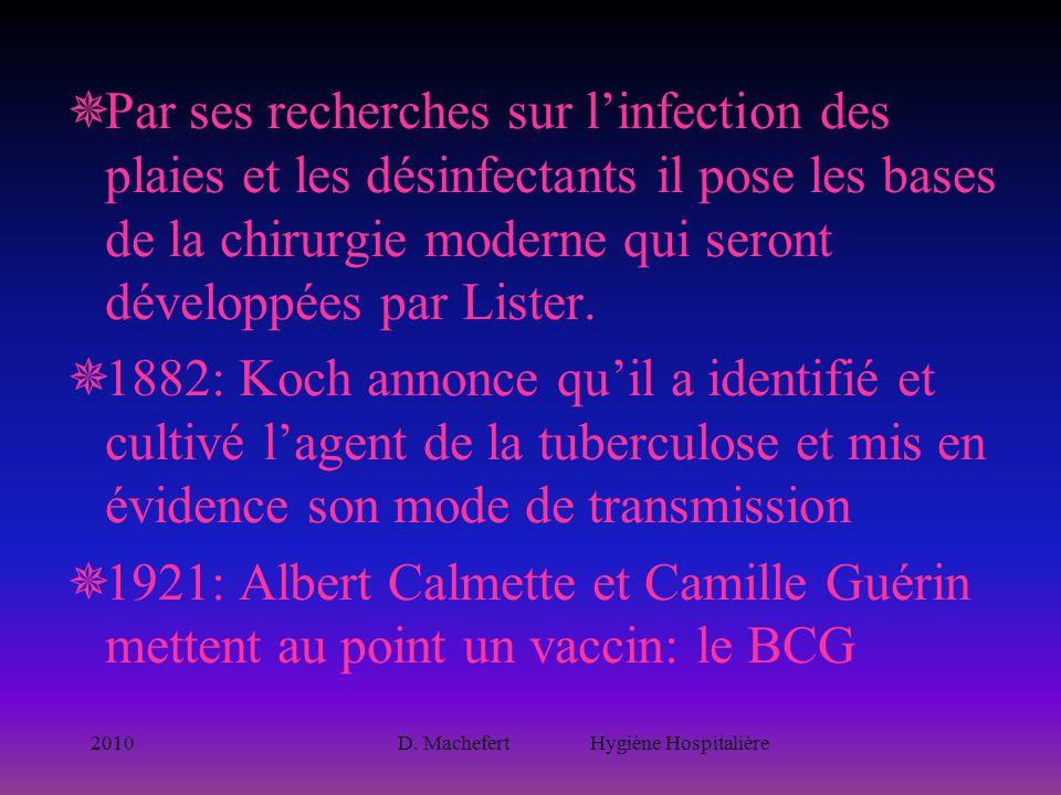 2010D. Machefert Hygiène Hospitalière  Par ses recherches sur l'infection des plaies et les désinfectants il pose les bases de la chirurgie moderne q