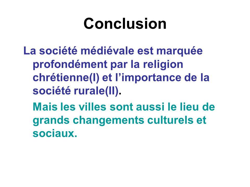 Conclusion La société médiévale est marquée profondément par la religion chrétienne(I) et l'importance de la société rurale(II). Mais les villes sont