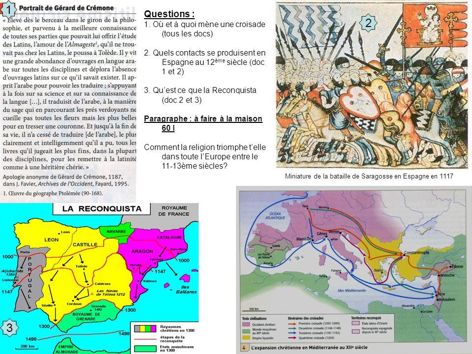 Questions : 1. Où et à quoi mène une croisade (tous les docs) 2. Quels contacts se produisent en Espagne au 12 ème siècle (doc 1 et 2) 3. Qu'est ce qu