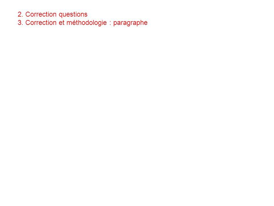 2. Correction questions 3. Correction et méthodologie : paragraphe
