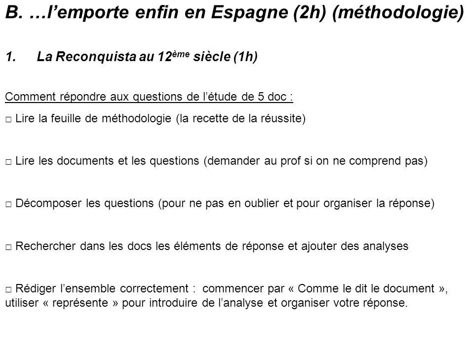 B. …l'emporte enfin en Espagne (2h) (méthodologie) 1.La Reconquista au 12 ème siècle (1h) Comment répondre aux questions de l'étude de 5 doc : □ Lire