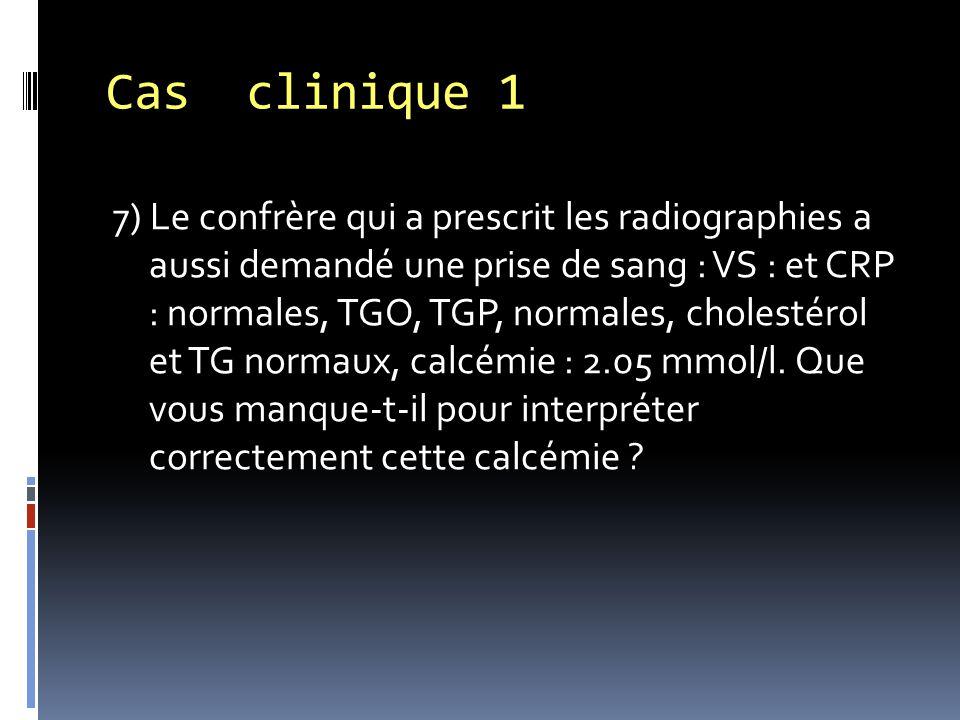 7) Le confrère qui a prescrit les radiographies a aussi demandé une prise de sang : VS : et CRP : normales, TGO, TGP, normales, cholestérol et TG norm