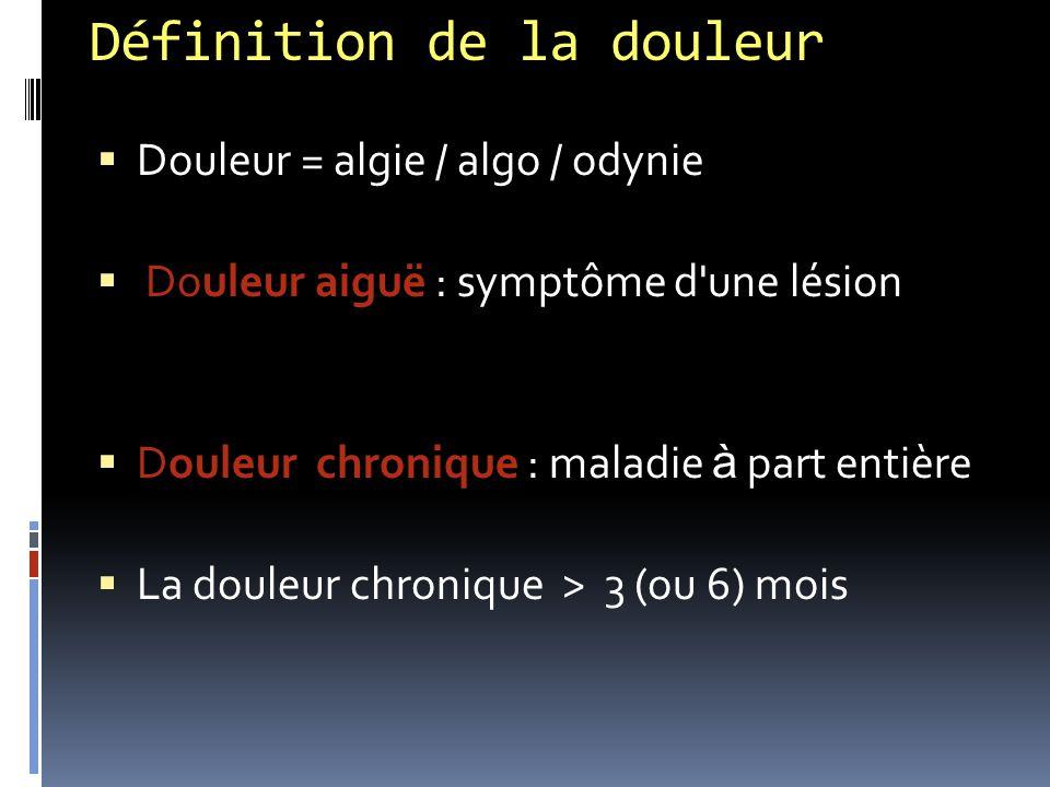 Définition de la douleur  Douleur = algie / algo / odynie  Douleur aiguë : symptôme d'une lésion  Douleur chronique : maladie à part entière  La d