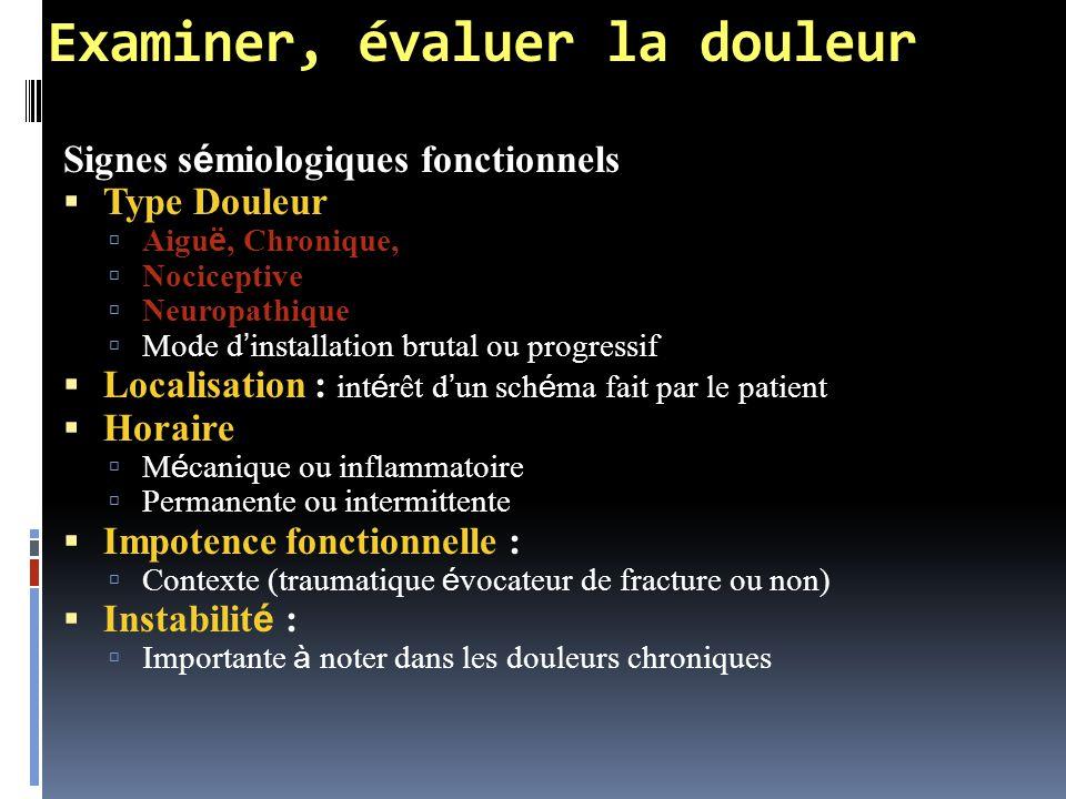 Examiner, évaluer la douleur Signes s é miologiques fonctionnels  Type Douleur  Aigu ë, Chronique,  Nociceptive  Neuropathique  Mode d ' installa
