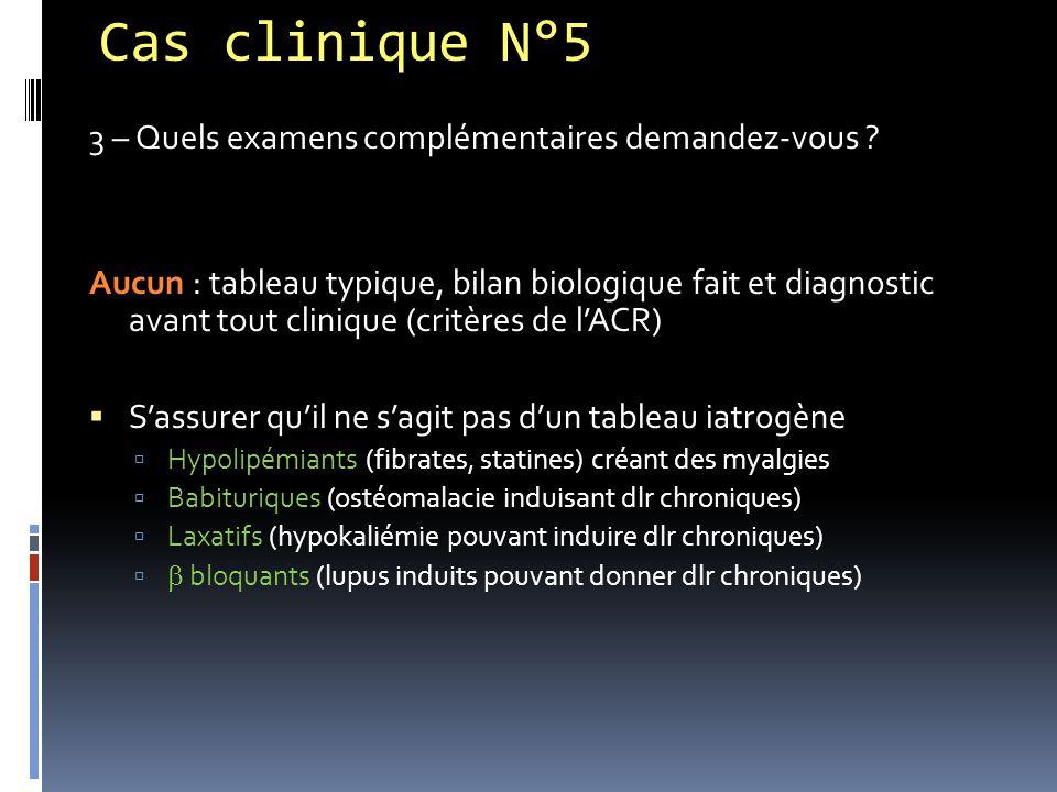 Cas clinique N°5 3 – Quels examens complémentaires demandez-vous ? Aucun : tableau typique, bilan biologique fait et diagnostic avant tout clinique (c