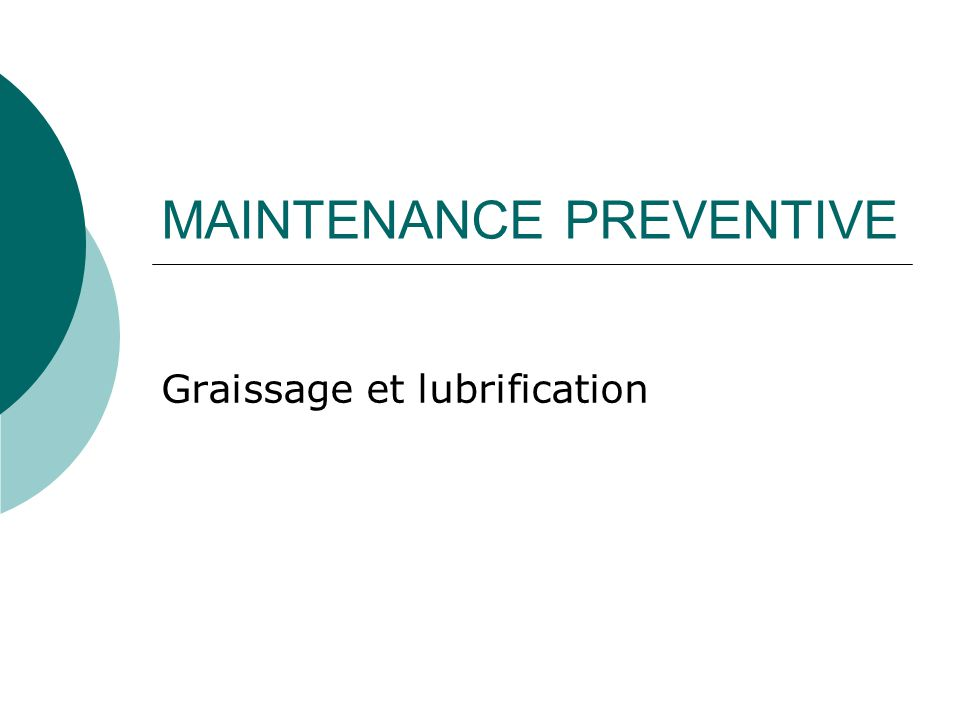 MAINTENANCE PREVENTIVE Graissage et lubrification