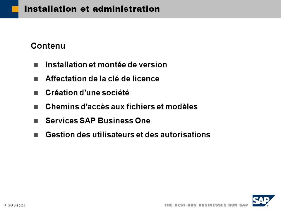  SAP AG 2003 Installation et montée de version Affectation de la clé de licence Création d'une société Chemins d'accès aux fichiers et modèles Servic