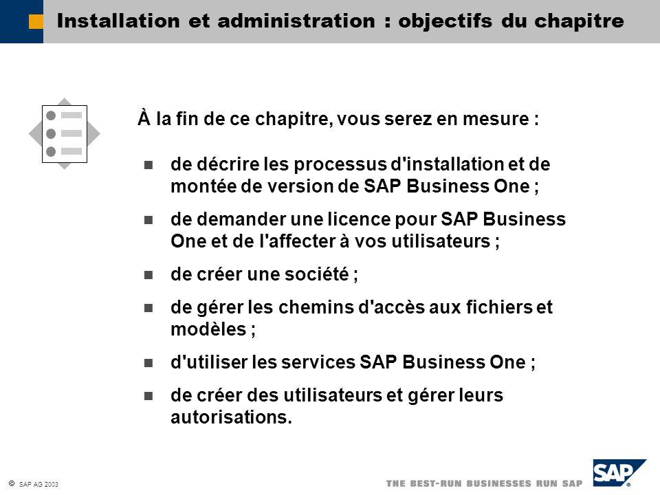  SAP AG 2003 de décrire les processus d'installation et de montée de version de SAP Business One ; de demander une licence pour SAP Business One et d