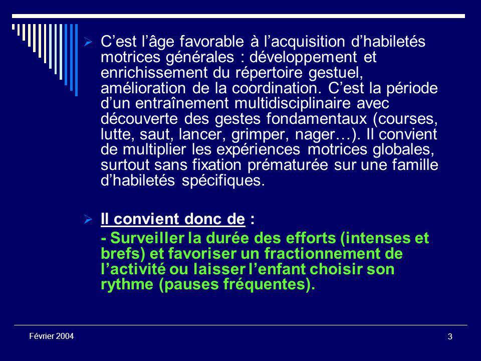 3 Février 2004  C'est l'âge favorable à l'acquisition d'habiletés motrices générales : développement et enrichissement du répertoire gestuel, amélioration de la coordination.