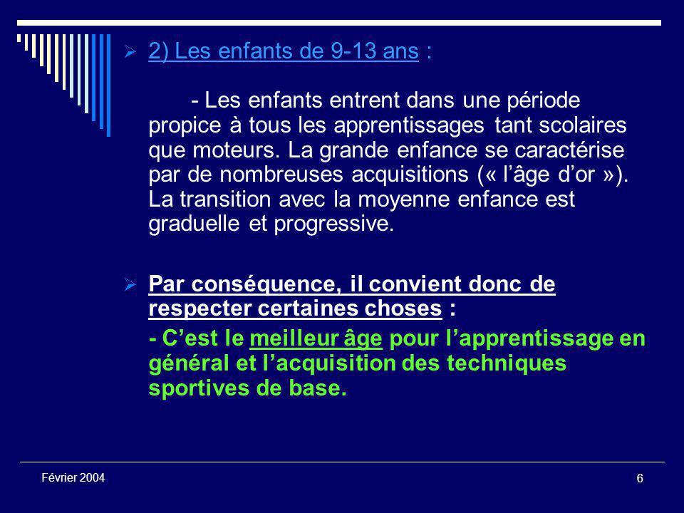 6 Février 2004  2) Les enfants de 9-13 ans : - Les enfants entrent dans une période propice à tous les apprentissages tant scolaires que moteurs.