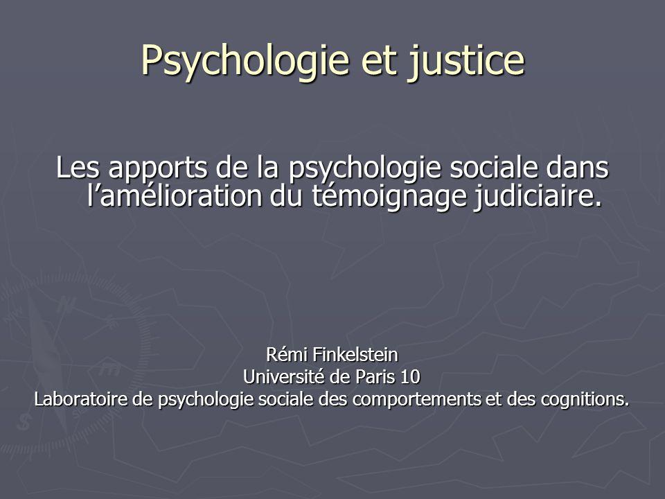 Psychologie et justice Les apports de la psychologie sociale dans l'amélioration du témoignage judiciaire. Rémi Finkelstein Université de Paris 10 Lab